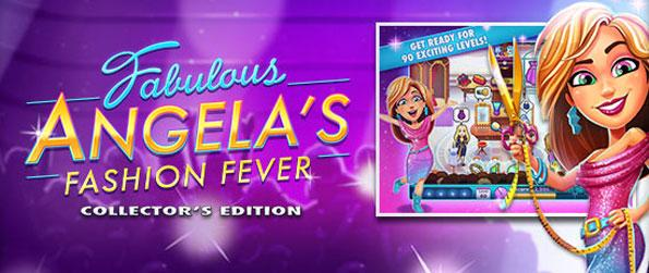 Fabulous: Angela's Fashion Fever Collector's Edition - Manage your time and become the best fashion designer to win and triumph as you compete in the best fashion contest! Become the fashion icon you always dreamed of in Fabulous: Angela's Fashion Fever Collector's Edition
